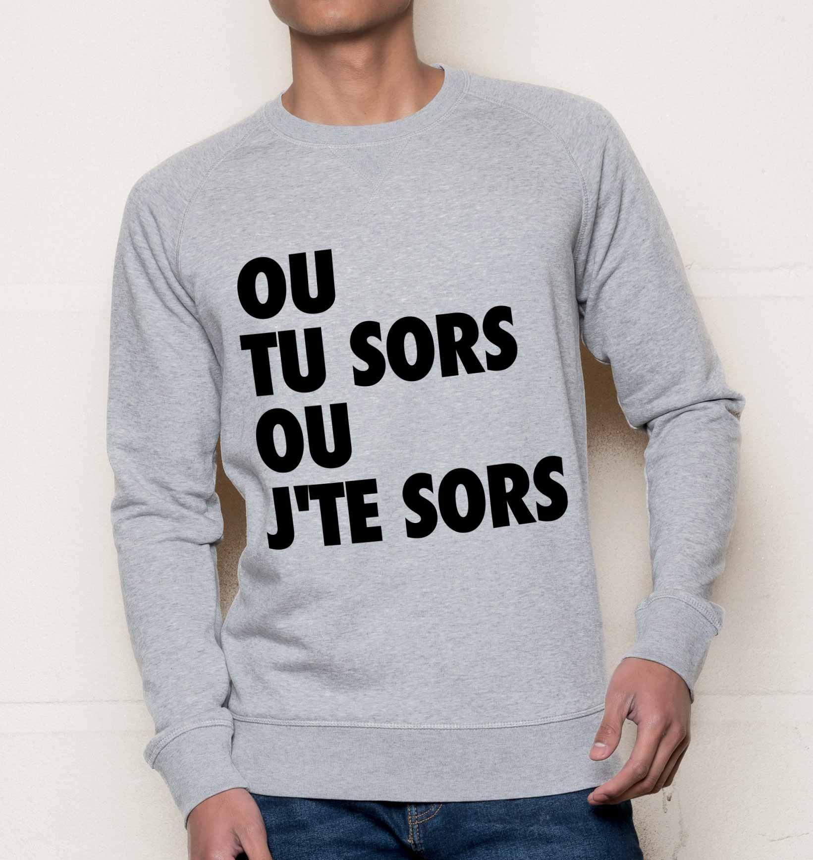 0fdb6d386 Sweat Tu Sors ou J'te Sors - Sweat Phrase Culte Dikkenek | Grafitee